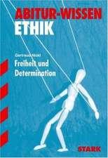 Abitur-Wissen Ethik. Freiheit und Determination