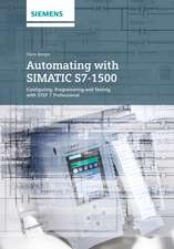 Automating with SIMATIC S7–1500: Configuring, Programming and Testing with STEP 7 Professional