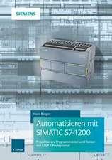 Automatisieren mit SIMATIC S7–1200: Programmieren, Projektieren und Testen mit STEP 7