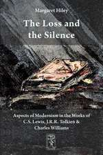 The Loss and the Silence. Aspects of Modernism in the Works of C.S. Lewis, J.R.R. Tolkien and Charles Williams.