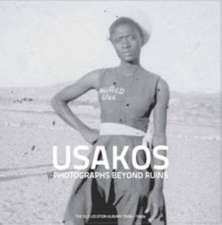 Usakos: Photographs Beyond Ruins: the Old Location Albums 1920s-1960s