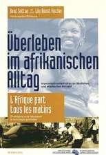 Ueberleben Im Afrikanischen Alltag. L'Afrique Part Tous Les Matins