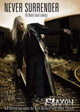 Saxon -- Never Surrender (or Nearly Good Looking): An Autobiography