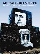 Muralismo Morte: The Rebirth of Muralism in Contemporary Urban Art