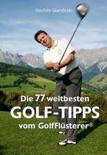 Die 77 weltbesten GolfTipps vom GolfFlüsterer®