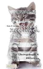 Praxis Zeichnen - Übungsbuch 9: Kätzchen