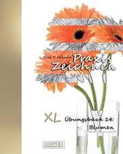 Praxis Zeichnen - XL Übungsbuch 14: Blumen