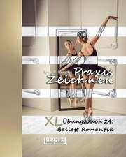 Praxis Zeichnen - XL Übungsbuch 24: Ballett Romantik