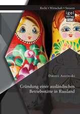 Grundung Einer Auslandischen Betriebsstatte in Russland:  Handbuch Und Checklisten Fur Eine Erfolgreiche Ubergabe