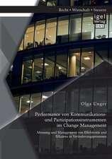 Performance Von Kommunikations- Und Partizipationsinstrumenten Im Change Management:  Messung Und Management Von Effektivitat Und Effizienz in Verander