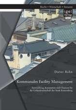 Kommunales Facility Management:  Entwicklung, Konzeption Und Chancen Fur Die Gebaudewirtschaft Der Stadt Ronnenberg