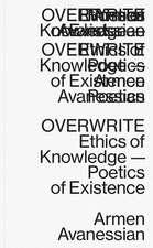 Overwrite – Ethics of Knowledge–Poetics of Existence