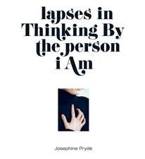 Josephine Pryde – lapses in Thinking By the person i Am