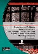 Bearbeitung Und Einfuhrung Des Expertenstandards Pflege Von Menschen Mit Chronischen Wunden in Einer Vollstationaren Altenpflegeeinrichtung:  Ein Pro