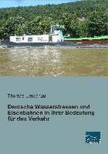 Deutsche Wasserstrassen und Eisenbahnen in ihrer Bedeutung für den Verkehr