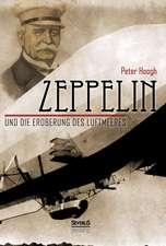 Zeppelin Und Die Eroberung Des Luftmeeres:  Sein Leben Und Schaffen. Bd. 2