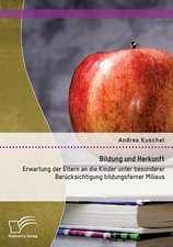 Bildung Und Herkunft:  Erwartung Der Eltern an Die Kinder Unter Besonderer Berucksichtigung Bildungsferner Milieus