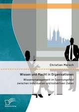 Wissen Und Macht in Organisationen:  Wissensmanagement Im Spannungsfeld Zwischen Individuellen Und Kollektiven Zielen