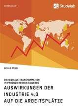 Auswirkungen der Industrie 4.0 auf die Arbeitsplätze. Die digitale Transformation im produzierenden Gewerbe