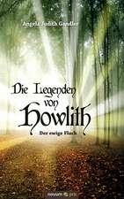 Die Legenden Von Howlith:  40 Jahre Auf Der Flucht VOR Dem Leben