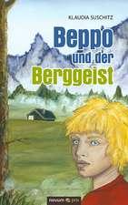 Beppo Und Der Berggeist:  40 Jahre Auf Der Flucht VOR Dem Leben