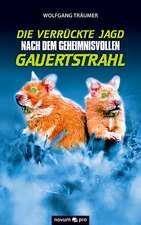 Die Verruckte Jagd Nach Dem Geheimnisvollen Gauertstrahl:  40 Jahre Auf Der Flucht VOR Dem Leben