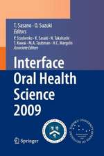 Interface Oral Health Science 2009: Proceedings of the 3rd International Symposium for Interface Oral Health Science, Held in Sendai, Japan, Between January 15 and 16, 2009 and the 1st Tohoku-Forsyth Symposium, Held in Boston, MA, USA, Between March 10 and 11, 2009