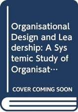 Organisational Design and Leadership: A Systemic Study of Organisational Evolutions and Revolutions and the Role of Leadership