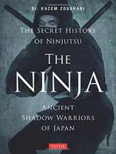 The Ninja, The Secret History of Ninjutsu: Ancient Shadow Warriors of Japan