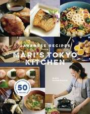 Japanese Recipes from Mari S Tokyo Kitchen