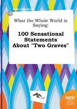 What the Whole World Is Saying: 100 Sensational Statements about Two Graves