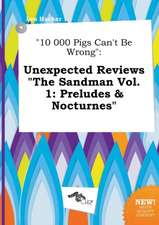 10 000 Pigs Can't Be Wrong: Unexpected Reviews the Sandman Vol. 1: Preludes & Nocturnes