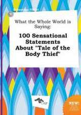 What the Whole World Is Saying: 100 Sensational Statements about Tale of the Body Thief