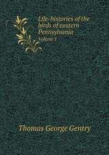 Life-histories of the birds of eastern Pennsylvania Volume 1