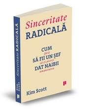 Sinceritate radicală: Cum să fii un șef dat naibii fără să-ți pierzi umanitatea