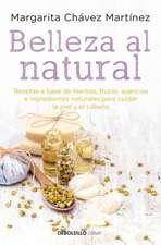 Belleza Al Natural / Natural Beauty: Una Coleccion de Recetas 100% Naturales Para Cuidar La Piel y El Cabello / A Collection of 100% Natural Recipes f