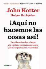 Aquí No Hacemos Las Cosas Así / That's Not How We Do It Here!: A Story about How Organizations Rise and Fall-And Can Rise Again