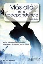 Mas Alla de la Codependencia:  Como Crecer y Manejar Nuestras Relaciones y Convivencia Con los Demas