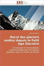 Recul des glaciers andins depuis le Petit Age Glaciaire