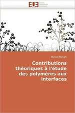 Contributions Theoriques A L'Etude Des Polymeres Aux Interfaces:  Du Savoir de Reference Au Savoir Appris