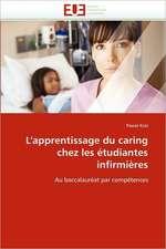 L'Apprentissage Du Caring Chez Les Etudiantes Infirmieres:  Concepts, Evaluation Et Mise En Oeuvre