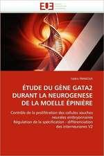 Etude Du Gene Gata2 Durant La Neurogenese de La Moelle Epiniere