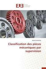 Classification Des Pieces Mecaniques Par Supervision:  Un Chancre Ou Une Chance?