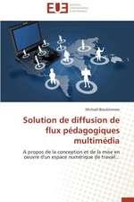 Solution de Diffusion de Flux Pedagogiques Multimedia:  Diagnostic Et Conduite Therapeutique