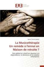 La Musicotherapie Un Remede A L'Ennui En Maison de Retraite ?:  Histoire, Discours Et Terminologie