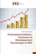 Financement Exterieur, Croissance Et Developpement Economique En Rdc:  Un Art Politique?
