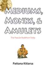 Mediums, Monks, and Amulets:  Thai Popular Buddhism Today