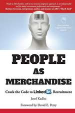 People as Merchandise: People as Merchandise: Crack the Code to LinkedIn Recruitment, de Josef Kadlec