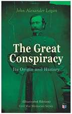 The Great Conspiracy: Its Origin and History (Illustrated Edition): Civil War Memories Series