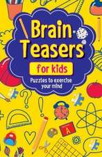 Brain Teasers for Kids: Puzzles to Exercise Your Mind